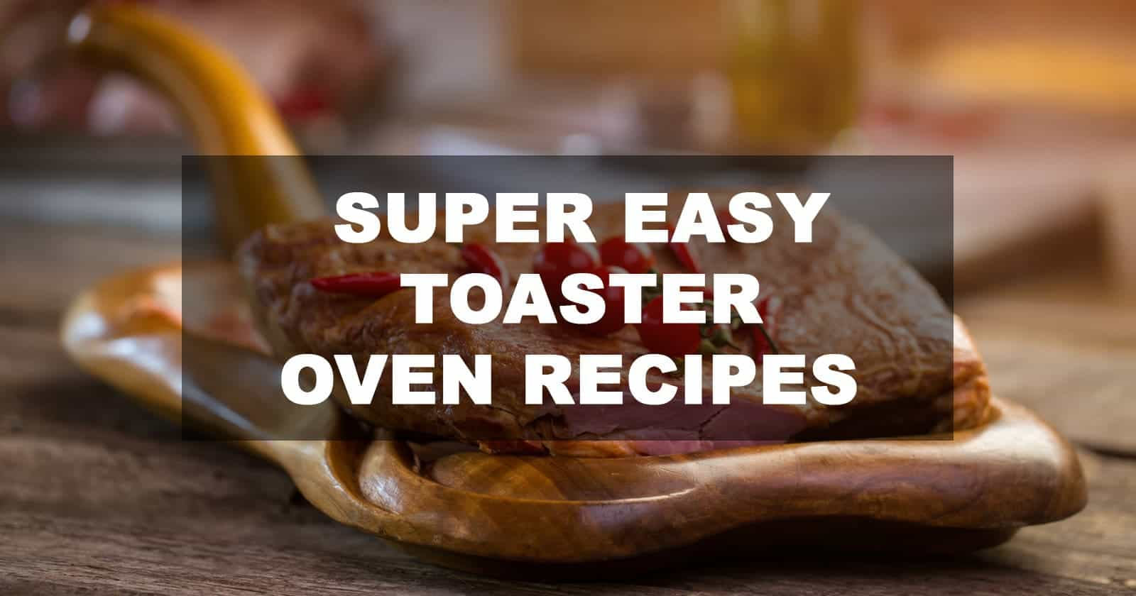 Super easy toaster oven recipes