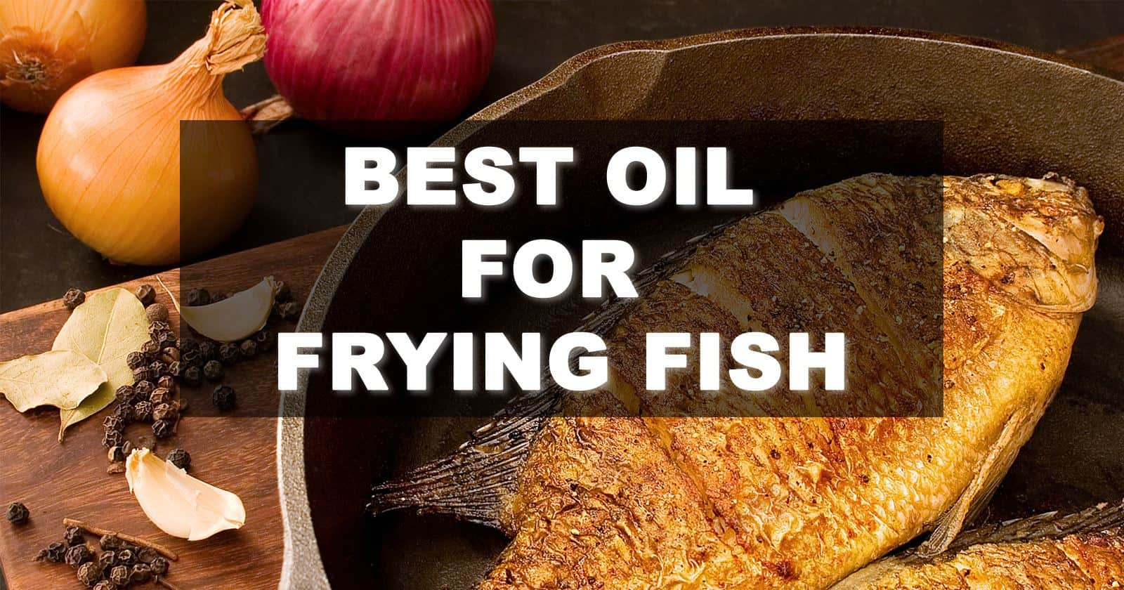 Best Oil for Frying Fish