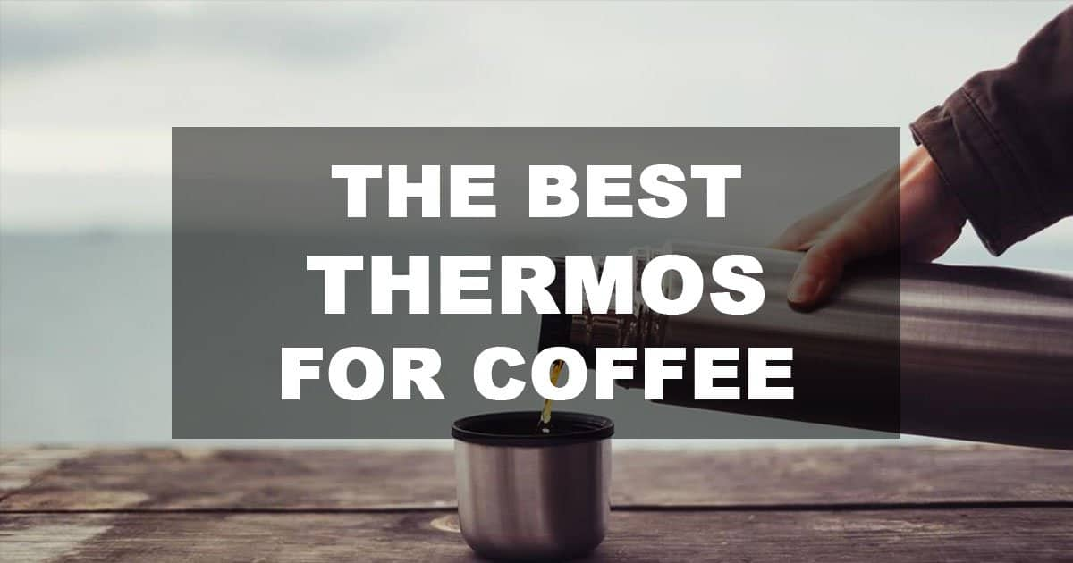 Best Thermos For Coffee