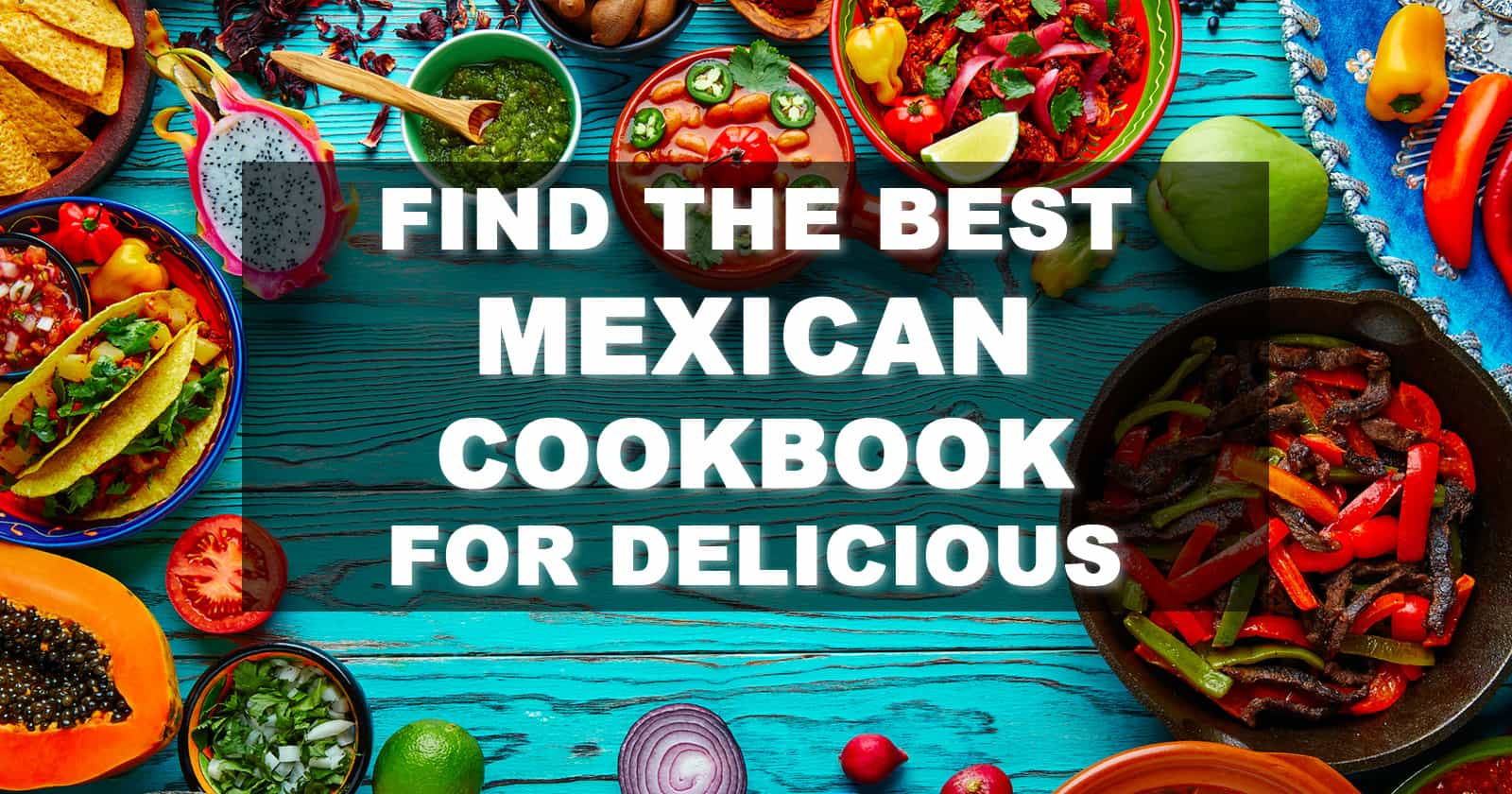 Best Mexican Cookbook for Delicious