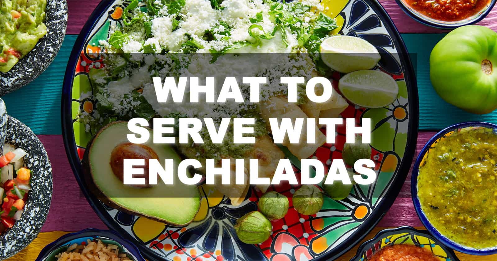what to serve with enchiladas