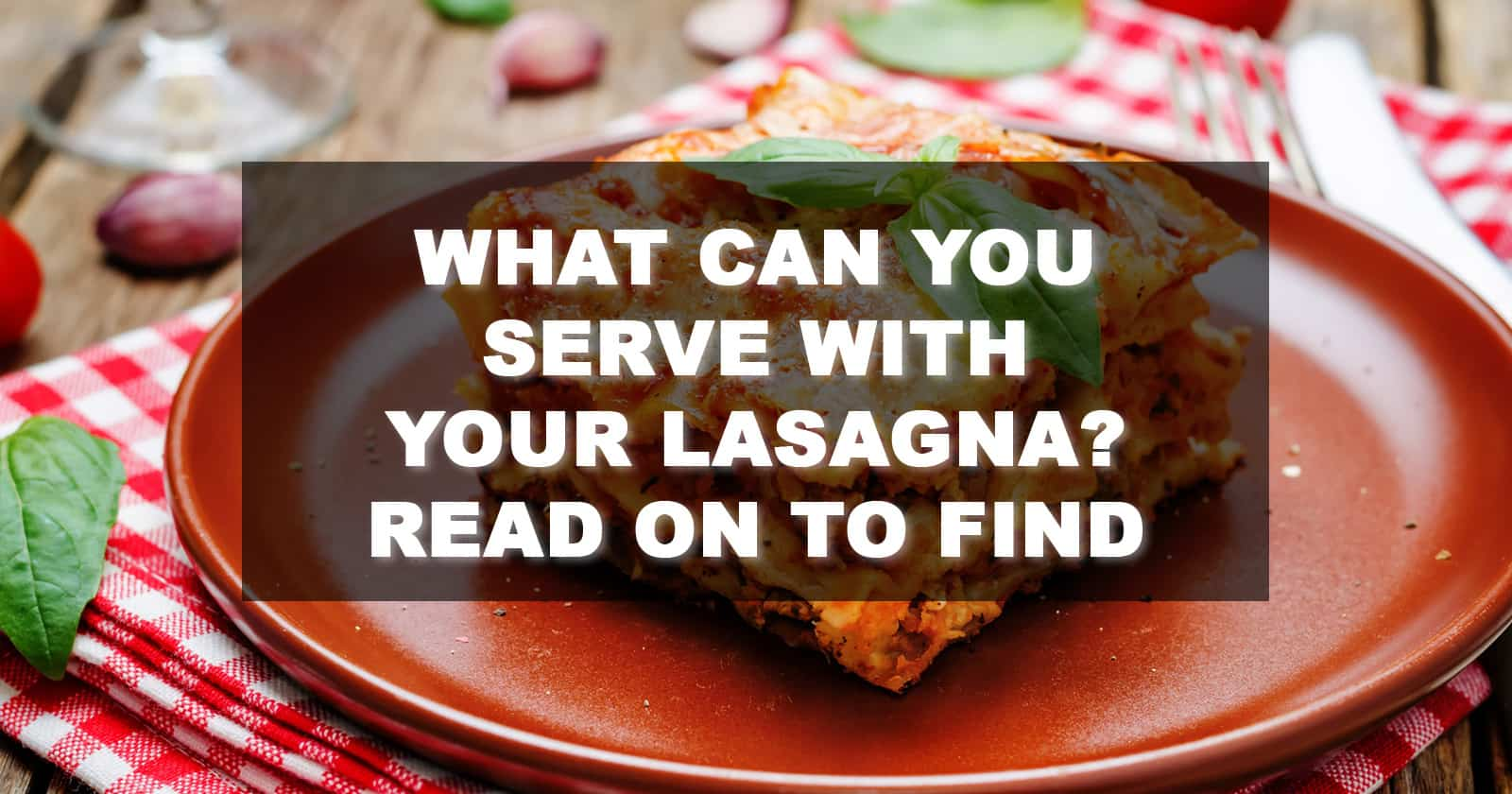 What can You Serve With Your Lasagna