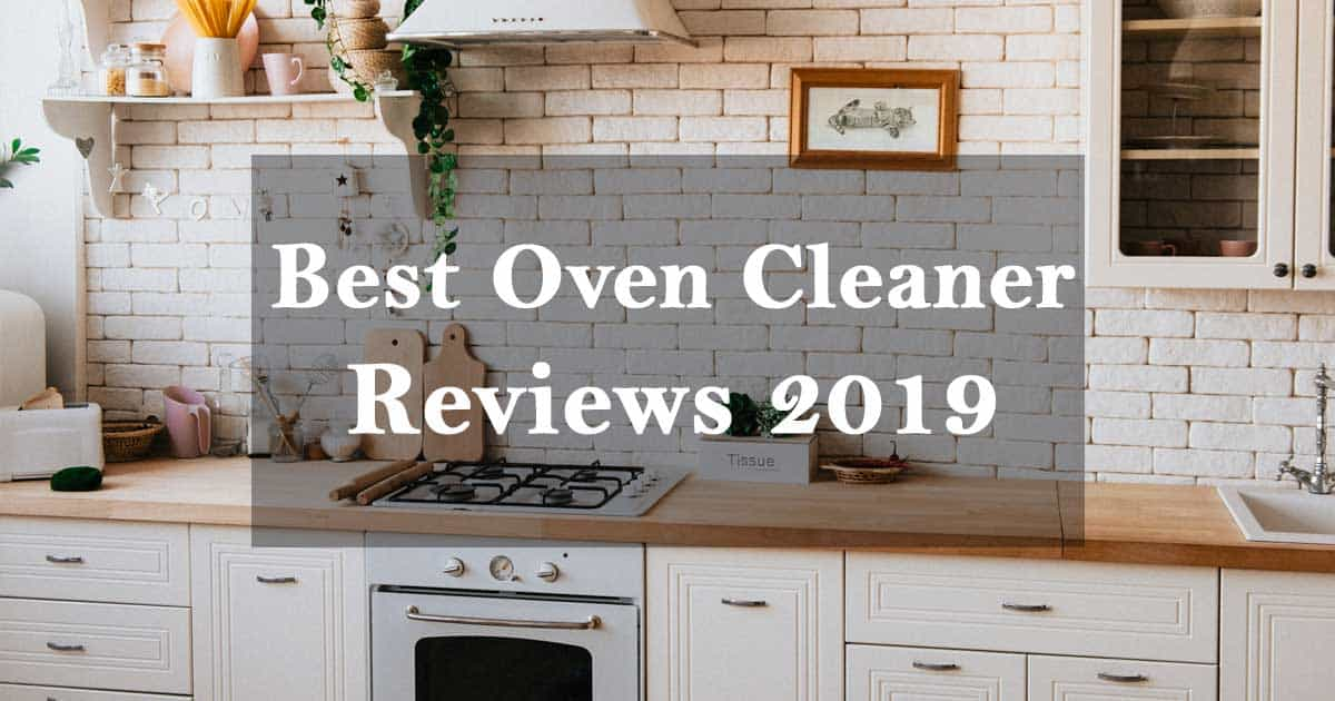 Best oven cleaner reviews 2019